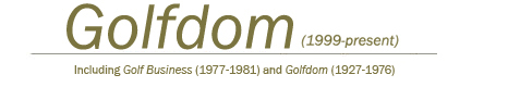 Golfdom (1999-present) Including Golf Business (1977-1981) and Golfdom (1927-1976)